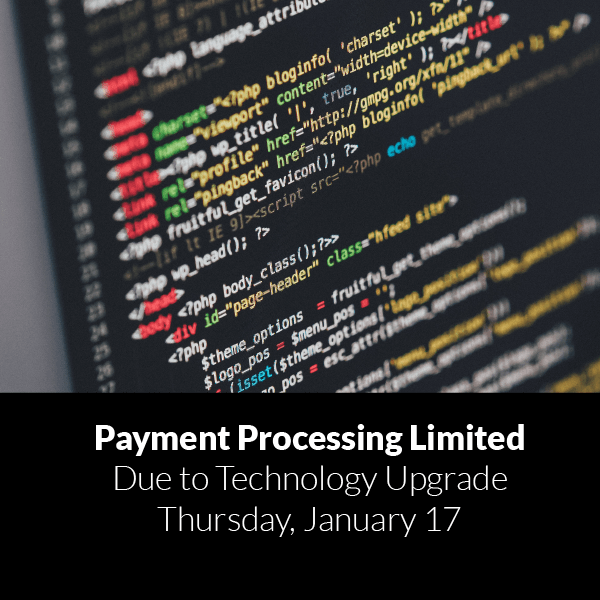 Payment Processing Limited Due to Technology Upgrade January 17 2019