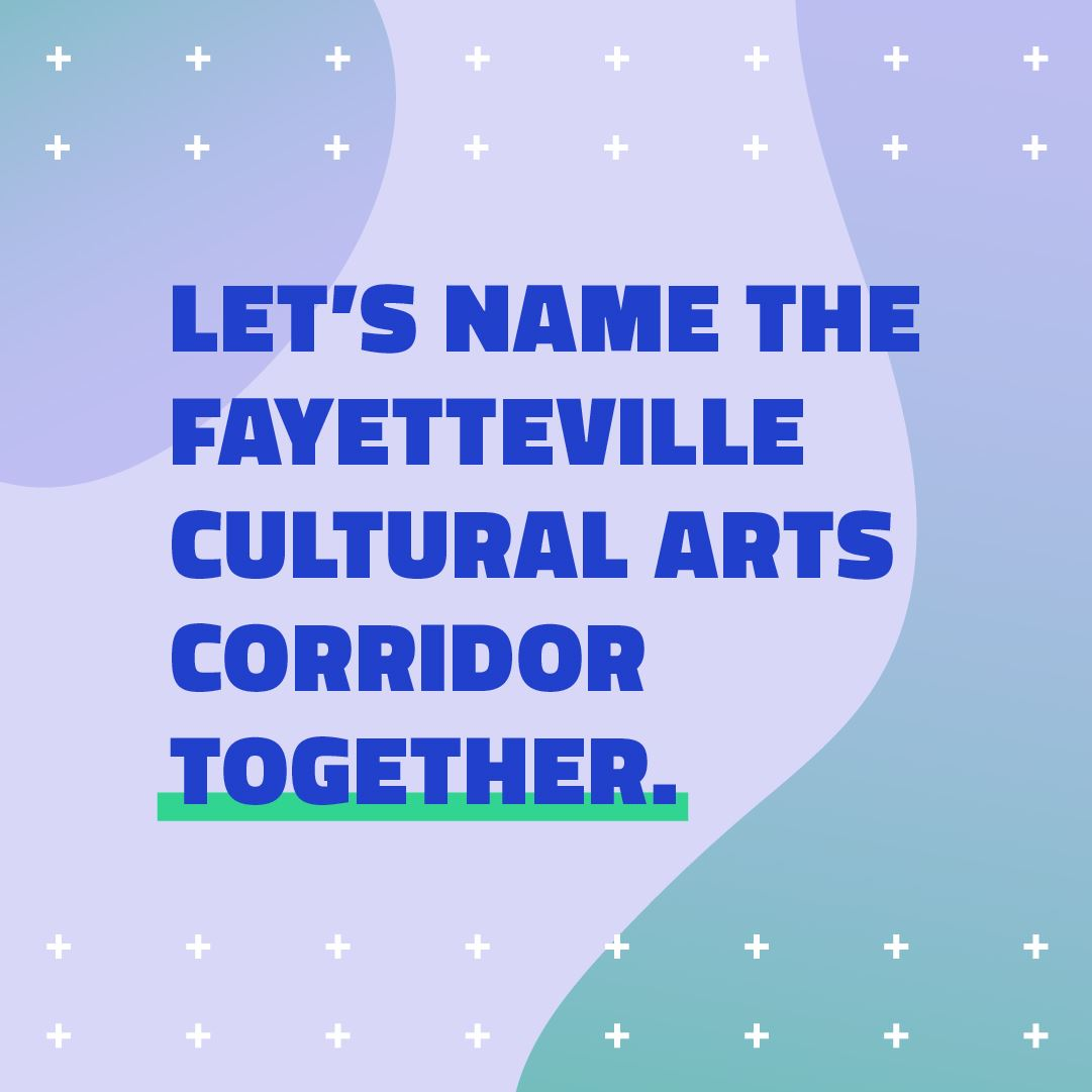 Let's name Fayetteville's Cultural Arts Corridor Together